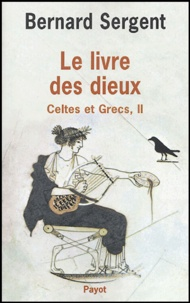 Bernard Sergent - Le livre des dieux - Tome II, Celtes et Grecs.