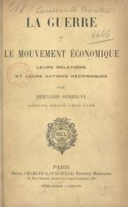 Bernard Serrigny - La guerre et le mouvement économique - Leurs relations et leurs actions réciproques.