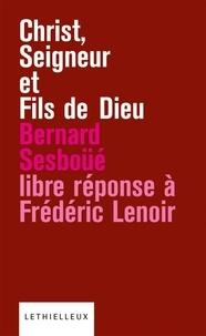 Bernard Sesboüé - Christ, Seigneur et Fils de Dieu - Libre réponse à l'ouvrage de Frédéric Lenoir.