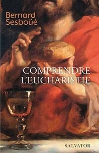 Bernard Sesboüé - Comprendre l'Eucharistie.