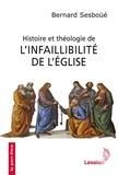 Bernard Sesboüé - Histoire et théologie de l'infaillibilité de l'Eglise.