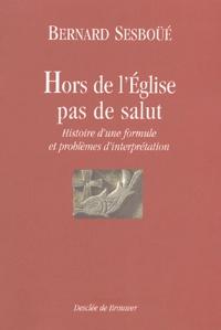 """Bernard Sesboüé - """"Hors de l'Eglise, pas de salut"""" - Histoire d'une formule et problèmes d'interprétation."""