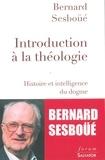 Bernard Sesboüé - Introduction à la théologie - Histoire et intelligence du dogme.