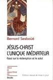 Bernard Sesboüé - Jésus-Christ l'unique médiateur - Tome 1, Problématique et relecture doctrinale.