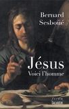 Bernard Sesboüé - Jésus - Voici l'homme.