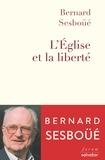 Bernard Sesboüé - L'Eglise et la liberté.