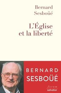 L'Eglise et la liberté - Bernard Sesboüé |