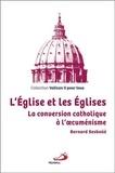 Bernard Sesboüé - L'Eglise et les Eglises - La conversion catholique à l'oecuménisme.