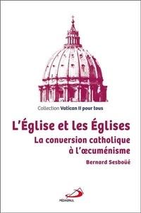 L'Eglise et les Eglises- La conversion catholique à l'oecuménisme - Bernard Sesboüé pdf epub