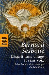 Bernard Sesboüé - L'Esprit sans visage et sans voix - Brève histoire de la théologie du Saint-Esprit.