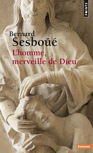 Bernard Sesboüé - L'homme, merveille de Dieu - Essai d'anthropologie christologique.