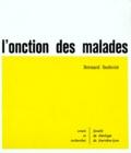 Bernard Sesboüé - L'onction des malades - Sacrement de guérison ou de préparation à la mort ?.