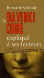 Bernard Sesboüé - Le Da Vinci Code expliqué à ses lecteurs.