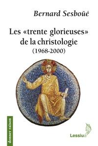 """Bernard Sesboüé - Les """"trentes glorieuses"""" de la christologie - (1968-2000)."""