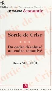 Bernard Sesboüé - Sortie de crise - Du cadre désabusé au cadre remotivé !.