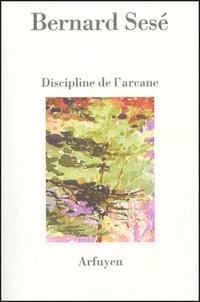 Bernard Sesé - Discipline de l'arcane suivi de Diaphanies.