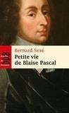 Bernard Sesé - Petite vie de Blaise Pascal.