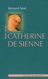 Bernard Sesé - Petite vie de Catherine de Sienne.