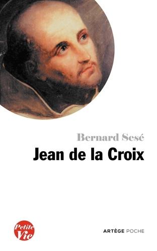 Bernard Sesé - Petite vie de Jean de la Croix.