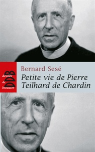 Bernard Sesé - Petite vie de Pierre Teilhard de Chardin.