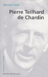 Bernard Sesé - Pierre Teilhard de Chardin.