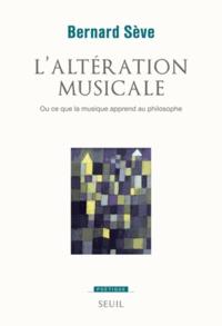 Bernard Sève - L'altération musicale - Ou ce que la musique apprend au philosophe.
