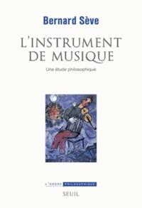 Bernard Sève - L'instrument de musique - Une étude philosophique.