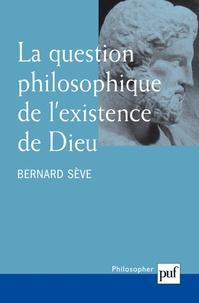 Bernard Sève - La question philosophique de l'existence de Dieu.