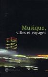 Bernard Sève et Catherine Kintzler - Musique, villes et voyages.