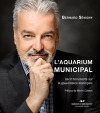 Bernard Sévigny - L'aquarium municipal - Récit documenté sur la gouvernance municipale.