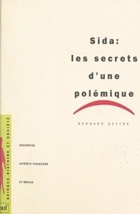 Bernard Seytre et Dominique Lecourt - Sida : les secrets d'une polémique - Recherche, intérêts financiers et médias.