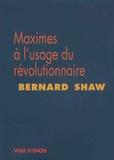 Bernard Shaw - Maximes à l'usage du révolutionnaire.
