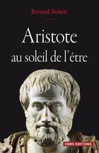 Bernard Sichère - Aristote - Au soleil de l'être.