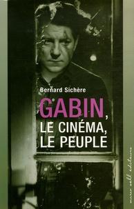 Bernard Sichère - Gabin, le cinéma, le peuple - Ciné Roman.