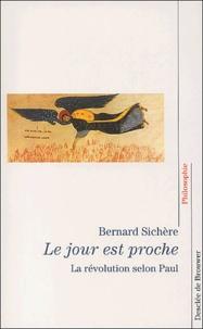 Bernard Sichère - Le jour est proche. - La révolution selon Paul.