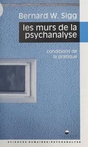 Bernard Sigg - Les Murs de la psychanalyse - Conditions de la pratique.