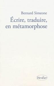 Bernard Simeone - Ecrire, traduire en métamorphose - L'atelier infini.