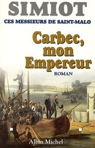Bernard Simiot et Bernard Simiot - Carbec, mon empereur - Ces messieurs de Saint-Malo.