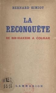 Bernard Simiot - La reconquête, de Bir-Hakeim à Colmar.