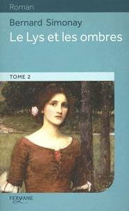 Bernard Simonay - Le Lys et les ombres - Volume 2.