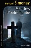 Bernard Simonay - Meurtres d'outre-tombe.