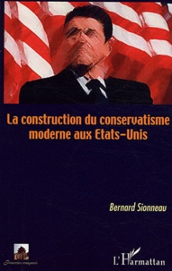 Bernard Sionneau - La construction du conservatisme moderne aux Etats-Unis.