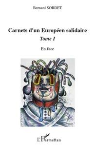 Bernard Sordet - Carnets d'un Européen solidaire - Tome 1, En face.