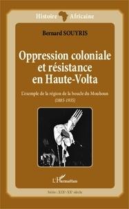 Bernard Souyris - Oppression coloniale et résistance en Haute-Volta - L'exemple de la région de la boucle du Mouhoun (1885-1935).