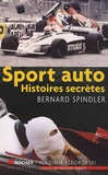 Bernard Spindler - Sport auto : Histoires secrètes.