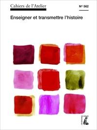 Bernard Stéphan - Cahiers de l'Atelier N° 562- : Enseigner et transmettre l'histoire.