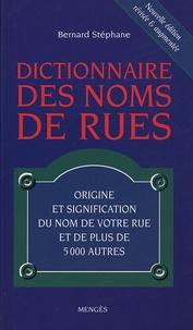Bernard Stéphane - Dictionnaire des noms de rues - Origine et signification du nom de votre rue et de plus de 5000 autres.