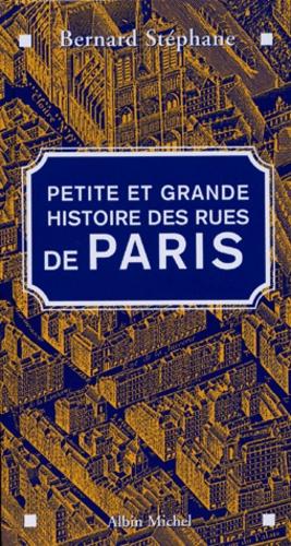 Bernard Stéphane - Petite et grande histoire des rues de Paris.