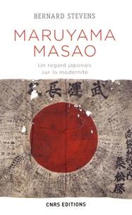 Bernard Stevens - Maruyama Masao - Un regard japonais sur la modernité.