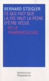 Bernard Stiegler - Ce qui fait que la vie vaut la peine d'être vécue - De la pharmacologie.
